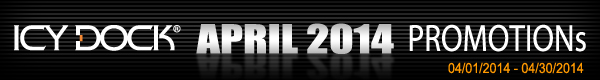 ICY DOCK April 2014 Mail in Rebate Promotion Program (04/01/2014 to 04/30/2014)