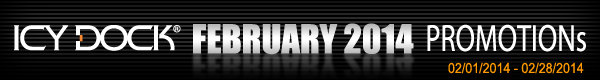 ICY DOCK February 2014 Mail in Rebate Promotion Program (02/01/2014 to 02/28/2014)
