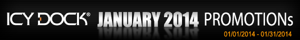 ICY DOCK January 2014 Mail in Rebate Promotion Program (01/01/2014 to 01/31/2014)