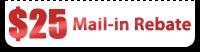 $25 Mail-in Rebate
