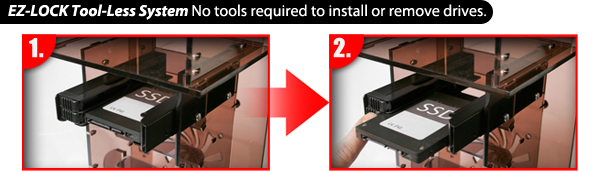 EZ-LOCK Tool-Less System No tools required to install or remove drives.